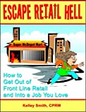 Escape Retail Hell: How to Get Out of Front Line Retail and Into a Job You Love