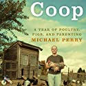 Coop: A Year of Poultry, Pigs, and Parenting (       UNABRIDGED) by Michael Perry Narrated by Michael Perry
