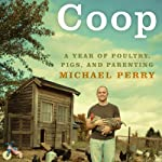 Coop: A Year of Poultry, Pigs, and Parenting | Michael Perry