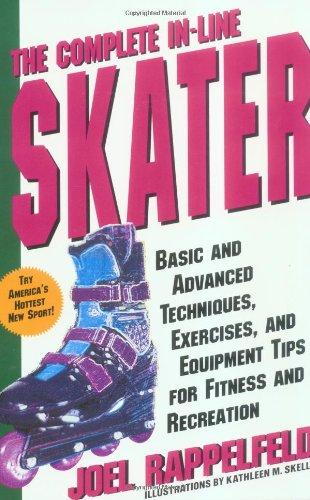 Le patineur en ligne complet : Techniques de base et avancées, exercices et conseils d'équipement pour le conditionnement physique et des loisirs