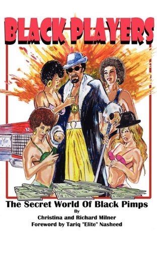 Black Players: The Secret World Of Black Pimps: Richard Milner, Christina Milner: 9780983104902: Amazon.com: Books
