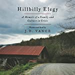 Hillbilly Elegy: A Memoir of a Family and Culture in Crisis Audiobook by J. D. Vance Narrated by J. D. Vance