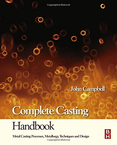 Complete Casting Handbook: Metal Casting Processes, Metallurgy, Techniques and Design