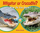 Alligator or Crocodile?: How Do You Know? (Which Animal Is Which?)