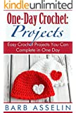 One-Day Crochet: Projects: Easy Crochet Projects You Can Complete in One Day (English Edition)