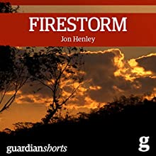 Firestorm: Surviving the Tasmanian Bushfire (       UNABRIDGED) by Jon Henley Narrated by Cat Gould