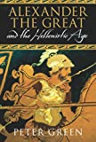 Peter Green Alexander The Great And The Hellenistic Age: A Short History (Universal History)