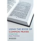 Using the Book of Common Prayer: A Simple Guideby Paul Thomas