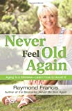 img - for Never Feel Old Again: Aging Is a Mistake--Learn How to Avoid It (Never Be) book / textbook / text book