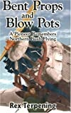 img - for Bent Props & Blow Pots by Rex Terpening (2006-10-17) book / textbook / text book