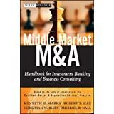 Middle Market M & A: Handbook for Investment Banking and Business Consulting ~ Kenneth H. Marks