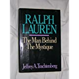 Ralph Lauren: The Man Behind the Mystique ~ Jeffrey A. Trachtenberg
