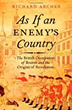 As If an Enemy's Country: The British Occupation of Boston and the Origins of Revolution (Pivotal Moments in American History)