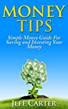 Money Tips -  Simple Money Guide For Saving and Investing Your Money (Simple Money Tips)