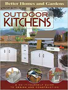 Outdoor Kitchens A Do It Yourself Guide To Design And Construction Better Homes And Gardens