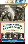 Women Heroes of World War I: 16 Remar...