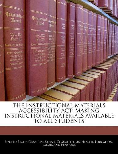 THE INSTRUCTIONAL MATERIALS ACCESSIBILITY ACT: MAKING INSTRUCTIONAL MATERIALS AVAILABLE TO ALL STUDENTS