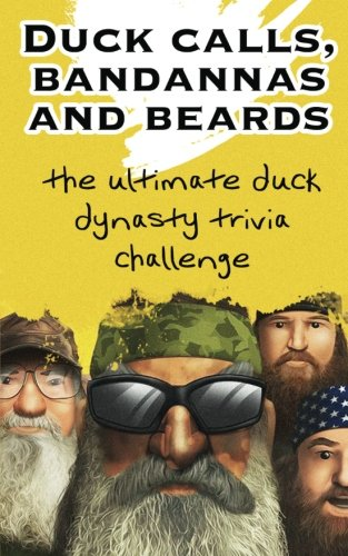 Duck calls, Bandannas and Beards: The ultimate
