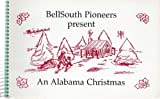 img - for BellSouth Pioneers Present: An Alabama Christmas Cookbook book / textbook / text book