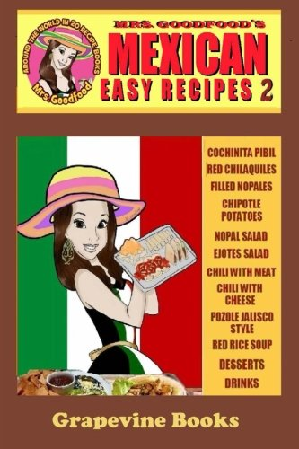 Mexican: Easy Recipes 2 (Mrs. Goodfood's Around The World in 20 Recipe Books): Beginner's Guide PDF