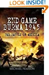 End Game Burma 1945: Slim's Masterstr...