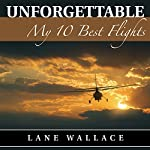 Unforgettable: My 10 Best Flights   Lane Wallace