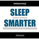 Sleep Smarter: 21 Essential Strategies to Sleep Your Way to A Better Body, Better Health, and Bigger Success by Shawn Stevenson | Book Summary Includes Analysis |  FlashBooks Book Summaries