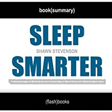 Sleep Smarter: 21 Essential Strategies to Sleep Your Way to A Better Body, Better Health, and Bigger Success by Shawn Stevenson | Book Summary Includes Analysis Audiobook by  FlashBooks Book Summaries Narrated by Dean Bokhari