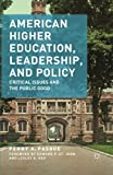 img - for American Higher Education, Leadership, and Policy: Critical Issues and the Public Good book / textbook / text book