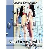 """Alles ist nass Vol. 3: Feucht, feuchter, alles ist nass. 4 hei�e Lesben Storysvon """"Roxana Obermaier"""""""