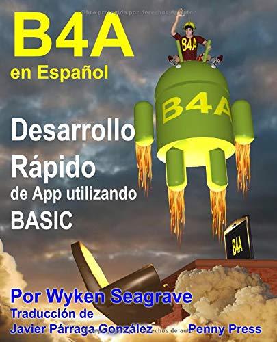 B4A en Español Desarrollo Rápido de App utilizando BASIC  [Seagrave, Mr Wyken] (Tapa Blanda)