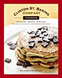 img - for Clinton St. Baking Company Cookbook: Breakfast, Brunch & Beyond from New York's Favorite Neighborhood Restaurant [Hardcover] book / textbook / text book