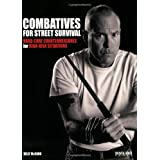 Combatives for Street Survival: Hard-Core Countermeasures for High-Risk Situationspar Kelly McCann