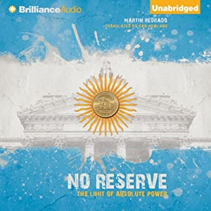 No Reserve: The Limit of Absolute Power | [Martín Redrado, Dan Newland (translator)]