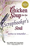 img - for Chicken Soup for the Scrapbooker's Soul: Stories to Remember . . . (Chicken Soup for the Soul) book / textbook / text book
