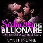 Seducing the Billionaire: A Billion Dollar Contract Story | Cynthia Dane