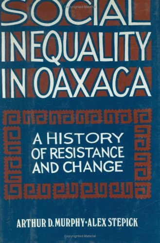 Buy Social Inequality in Oaxaca  A History of Resistance and Change Conflicts In Urban  Regional087725351X Filter