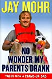 NoWonderMyParentsDrank(No Wonder My Parents Drank: Tales from a Stand-Up Dad [Hardcover](2010)byJay Mohr