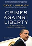 Crimes Against Liberty: An Indictment of President Barack Obama (Library Edition)