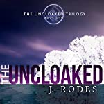 The Uncloaked: The Uncloaked Trilogy, Book 1 | J. Rodes,Jennifer Rodewald
