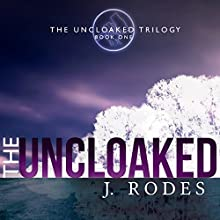 The Uncloaked: The Uncloaked Trilogy, Book 1 Audiobook by J. Rodes, Jennifer Rodewald Narrated by Kevin Lusignolo
