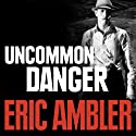 Uncommon Danger (       UNABRIDGED) by Eric Ambler Narrated by Simon Poland