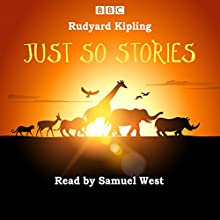 Just So Stories: Samuel West reads a selection of Just So Stories  by Rudyard Kipling Narrated by Samuel West