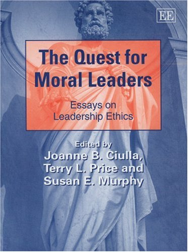 the-quest-for-moral-leaders-essays-on-leadership-ethics-new-horizons-in-leadership-studies-series