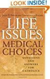 Life Issues, Medical Choices: Questions and Answers for Catholics