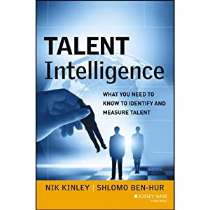 Talent Intelligence: What You Need to Know to Identify and Measure Talent | [Nik Kinley, Shlomo Ben-Hur]