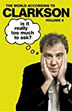 Is It Really Too Much To Ask? Vol 5: The World According To Clarkson