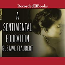 A Sentimental Education | Livre audio Auteur(s) : Gustave Flaubert Narrateur(s) : Jonathan Fried