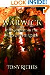 Warwick: The Man Behind The Wars of t...