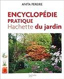 echange, troc Anita Pereire - Encyclopédie pratique Hachette du jardin : Offert, Le guide pratique pour bien choisir et entretenir fleurs, arbres et arbutes
